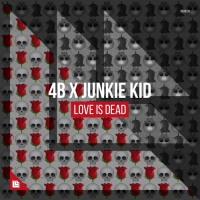 4B x Junkie Kid - Love Is Dead [Review]