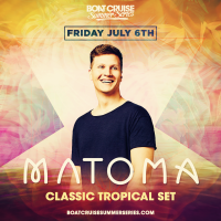 Boat Cruise Summer Series Presents: Matoma, A Classic Tropical Set